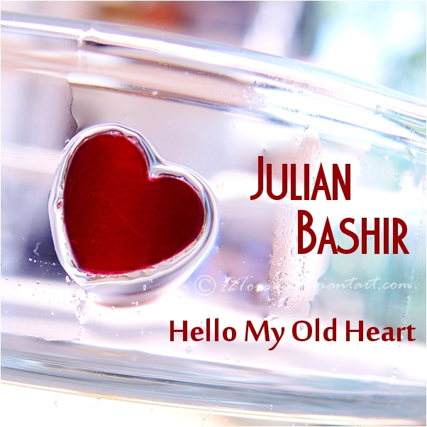 Julian Bashir - Hello My Old Heart