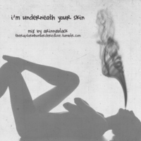 i'm underneath your skin