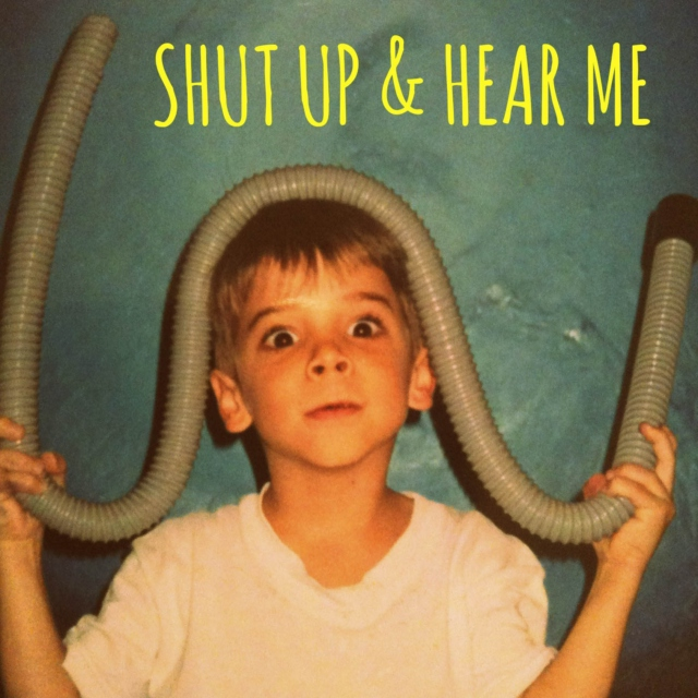 Shut Up & Hear Me