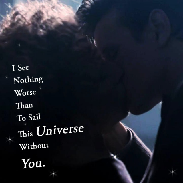 I See Nothing Worse Than To Sail This Universe Without You