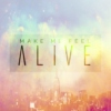 MAKE ME FEEL ALIVE