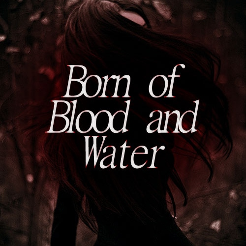 Born of Blood and Water