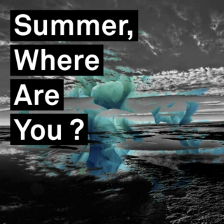 Summer, Where Are You?