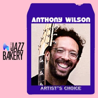 Anthony Wilson: Artist's Choice