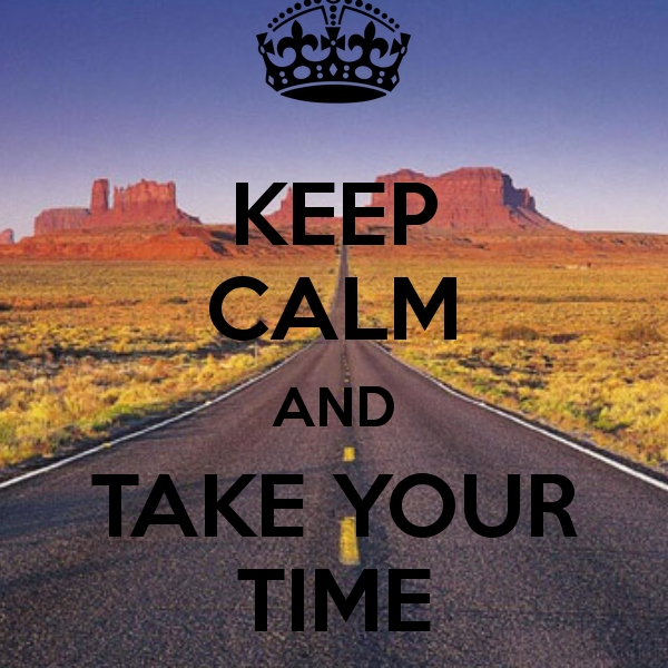 Take your time...!