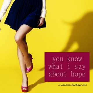 you know what i say about hope. [a spencer hastings mix]