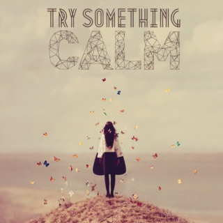 try something calm