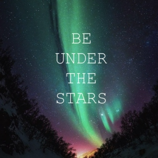 be under the stars
