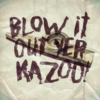 Blow It Out Yer Kazoo