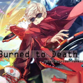 Burned to Death - a dave strider fanmix