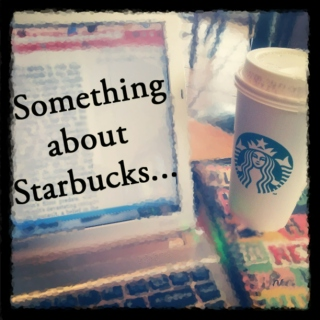 Something About Starbucks...
