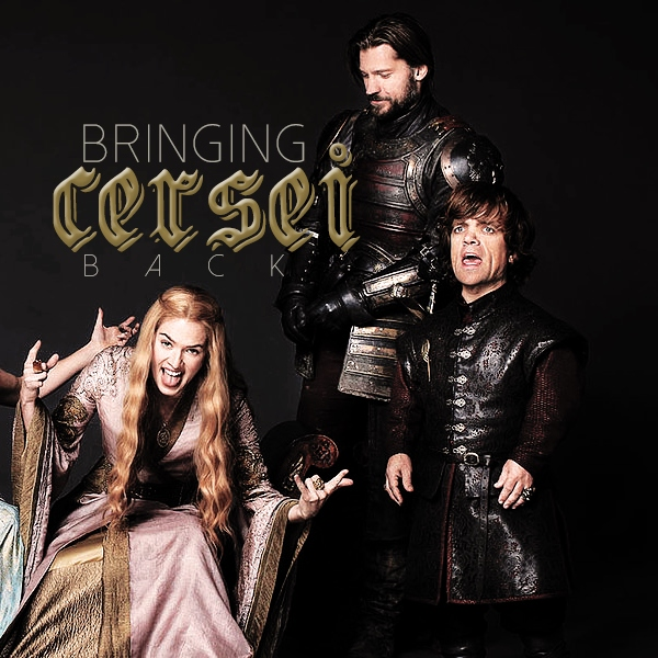 Bringing Cersei Back