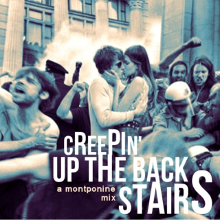 creepin' up the back stairs (a montponine mix)