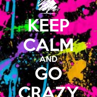 Keep Calm and Go Crazy