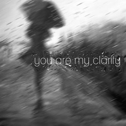 you are my clarity