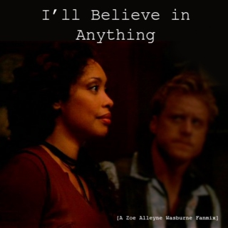 I'll Believe in Anything