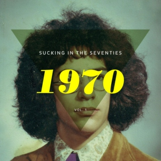 Sucking in the Seventies: 1970
