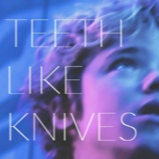 teeth like knives
