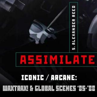 Assimilate Ch. 15: WaxTrax! & Global Scenes '85-'88