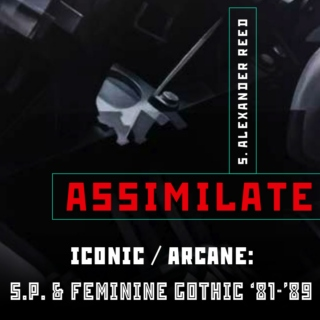 Assimilate Ch. 12: S.P. & the Feminine Gothic '81-'89