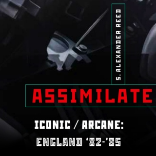 Assimilate Ch. 9: England '82-'85