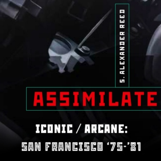 Assimilate Ch. 6: San Francisco '75-'81