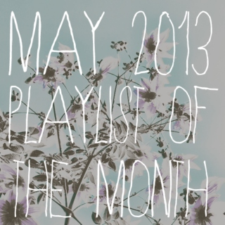 playlist of the month | may 2013