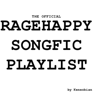 The Official Ragehappy Songfic Playlist