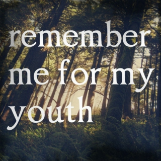 remember me for my youth