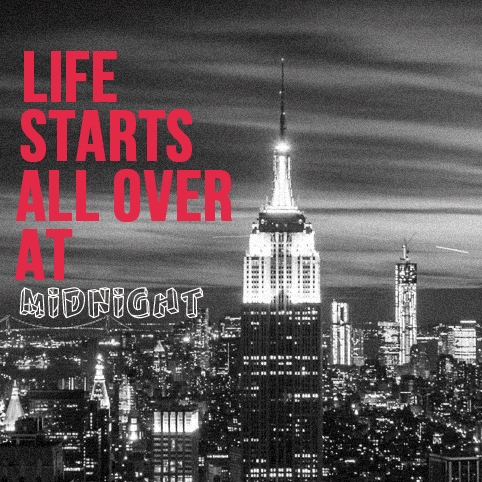 Life starts all over at midnight.