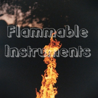 Flammable Instruments