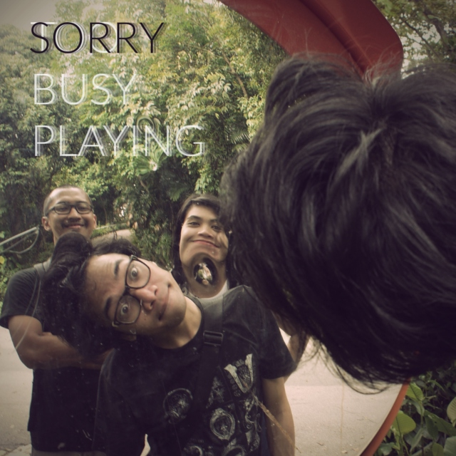 Sorry, Too Busy Playing