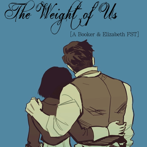 The Weight of Us [A Booker & Elizabeth FST]