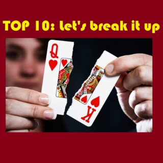 Top 10: Let's break it up