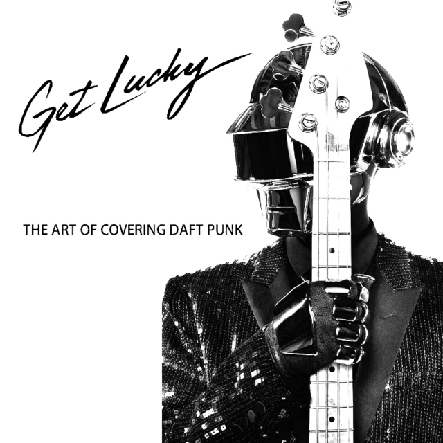 Get Lucky // The Art Of Covering Daft Punk