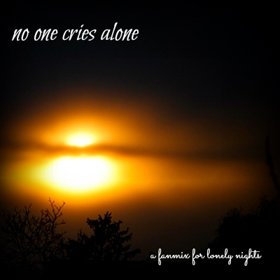 no one cries alone