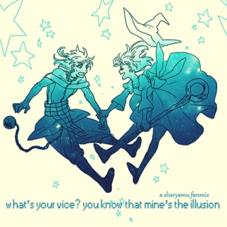 what's your vice? you know that mine's the illusion