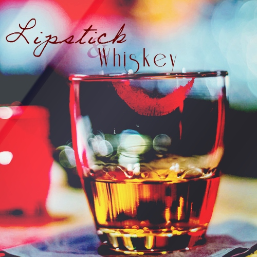 Lipstick & Whiskey