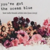 you've got the ocean blue