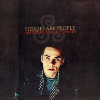 HEROES ARE PEOPLE (and people are flawed)
