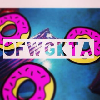 OFWGKTA, bitch.