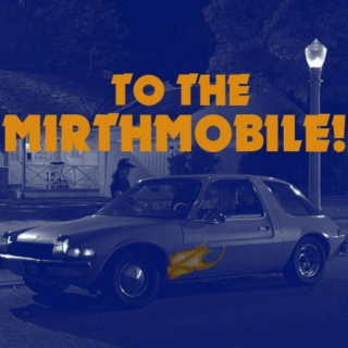 To The Mirthmobile!