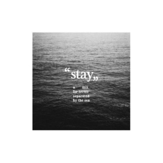 """""""Stay."""""""