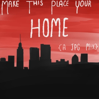 Make This Place Your HOME {A JPG Mix}