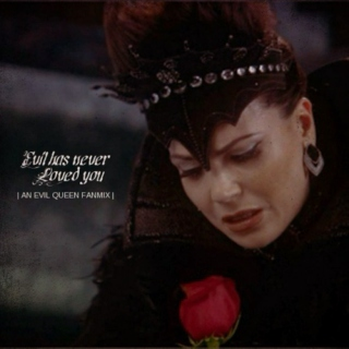 iv. The Evil Queen - Evil has Never Loved You