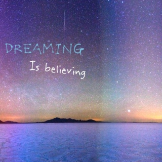 Dreaming is believing ♡