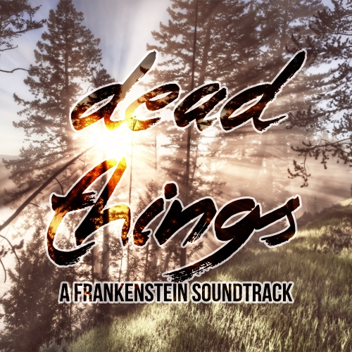 dead things {a soundtrack for mary shelley's frankenstein}