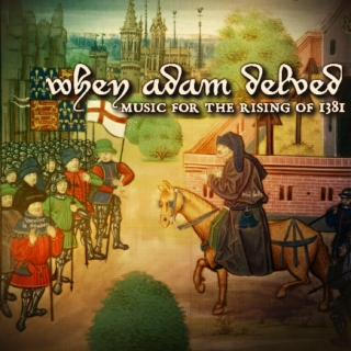 when adam delved: music for the rising of 1381