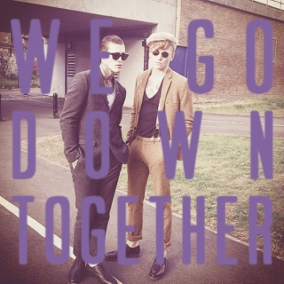 we go down together.