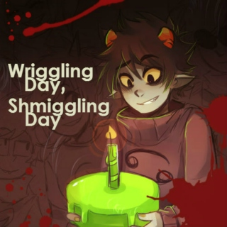 Wriggling Day, Schmiggling Day